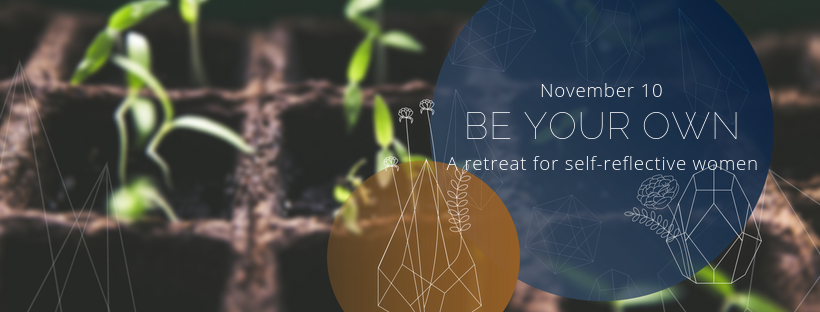 BE YOUR OWN: A retreat for self-reflective women